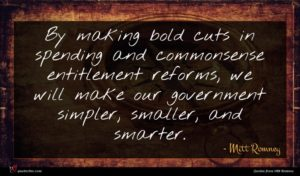 Mitt Romney quote : By making bold cuts ...