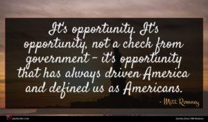 Mitt Romney quote : It's opportunity It's opportunity ...