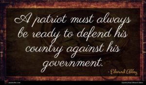 Edward Abbey quote : A patriot must always ...