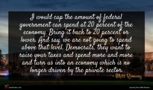 Mitt Romney quote : I would cap the ...