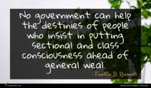 Franklin D. Roosevelt quote : No government can help ...