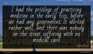 Ron Paul quote : I had the privilege ...