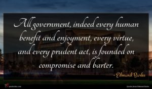 Edmund Burke quote : All government indeed every ...