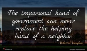 Hubert H. Humphrey quote : The impersonal hand of ...