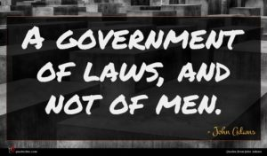 John Adams quote : A government of laws ...