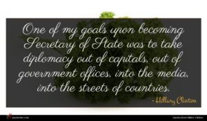 Hillary Clinton quote : One of my goals ...