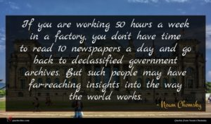Noam Chomsky quote : If you are working ...