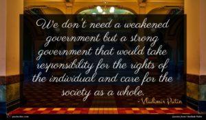 Vladimir Putin quote : We don't need a ...