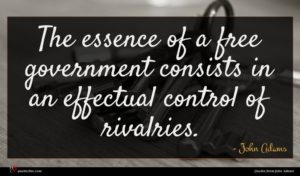 John Adams quote : The essence of a ...