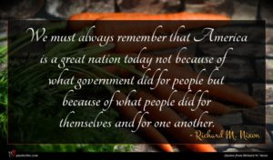 Richard M. Nixon quote : We must always remember ...