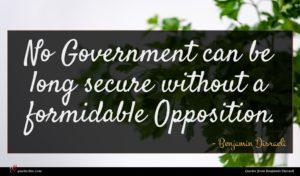 Benjamin Disraeli quote : No Government can be ...