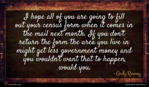 Andy Rooney quote : I hope all of ...