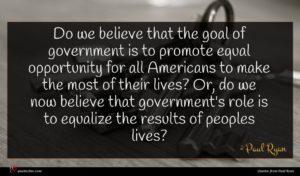 Paul Ryan quote : Do we believe that ...
