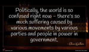Alice Walker quote : Politically the world is ...