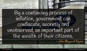 John Maynard Keynes quote : By a continuing process ...