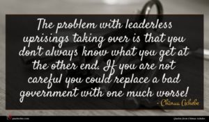 Chinua Achebe quote : The problem with leaderless ...