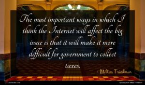 Milton Friedman quote : The most important ways ...