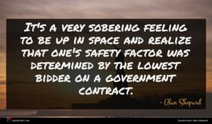 Alan Shepard quote : It's a very sobering ...