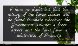 James Madison quote : I have no doubt ...