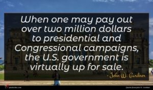 John W. Gardner quote : When one may pay ...