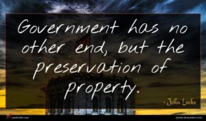 John Locke quote : Government has no other ...