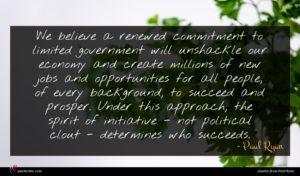 Paul Ryan quote : We believe a renewed ...