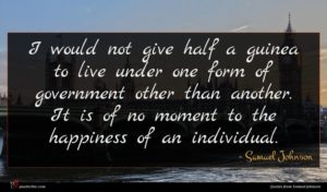 Samuel Johnson quote : I would not give ...