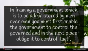 James Madison quote : In framing a government ...
