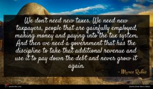 Marco Rubio quote : We don't need new ...
