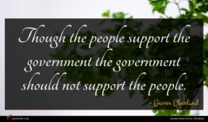 Grover Cleveland quote : Though the people support ...