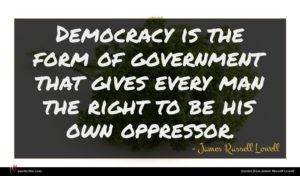 James Russell Lowell quote : Democracy is the form ...