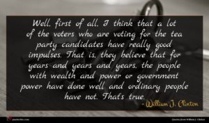 William J. Clinton quote : Well first of all ...