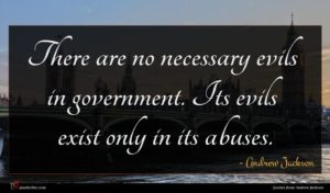 Andrew Jackson quote : There are no necessary ...
