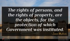 James Madison quote : The rights of persons ...