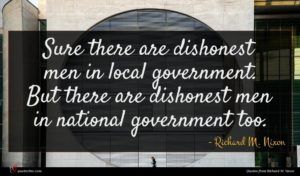 Richard M. Nixon quote : Sure there are dishonest ...