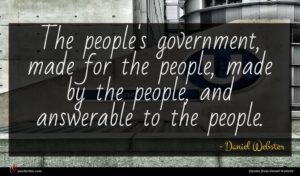 Daniel Webster quote : The people's government made ...