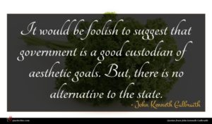 John Kenneth Galbraith quote : It would be foolish ...