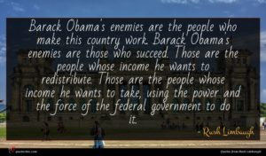 Rush Limbaugh quote : Barack Obama's enemies are ...