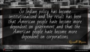 Russell Means quote : So Indian policy has ...