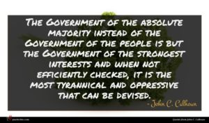 John C. Calhoun quote : The Government of the ...