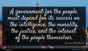 Grover Cleveland quote : A government for the ...