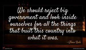Glenn Beck quote : We should reject big ...