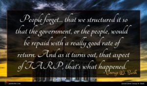 George W. Bush quote : People forget that we ...