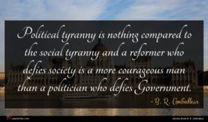 B. R. Ambedkar quote : Political tyranny is nothing ...