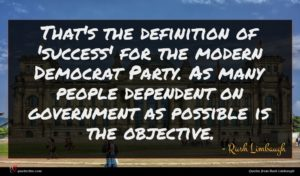 Rush Limbaugh quote : That's the definition of ...