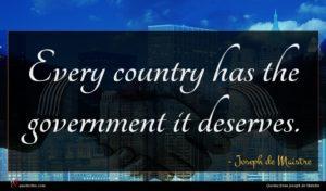 Joseph de Maistre quote : Every country has the ...