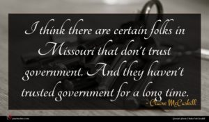 Claire McCaskill quote : I think there are ...