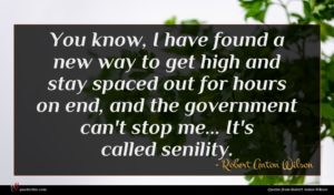 Robert Anton Wilson quote : You know I have ...