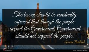 Grover Cleveland quote : The lesson should be ...