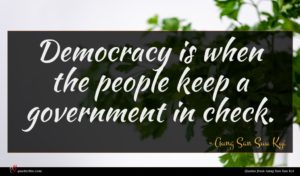 Aung San Suu Kyi quote : Democracy is when the ...